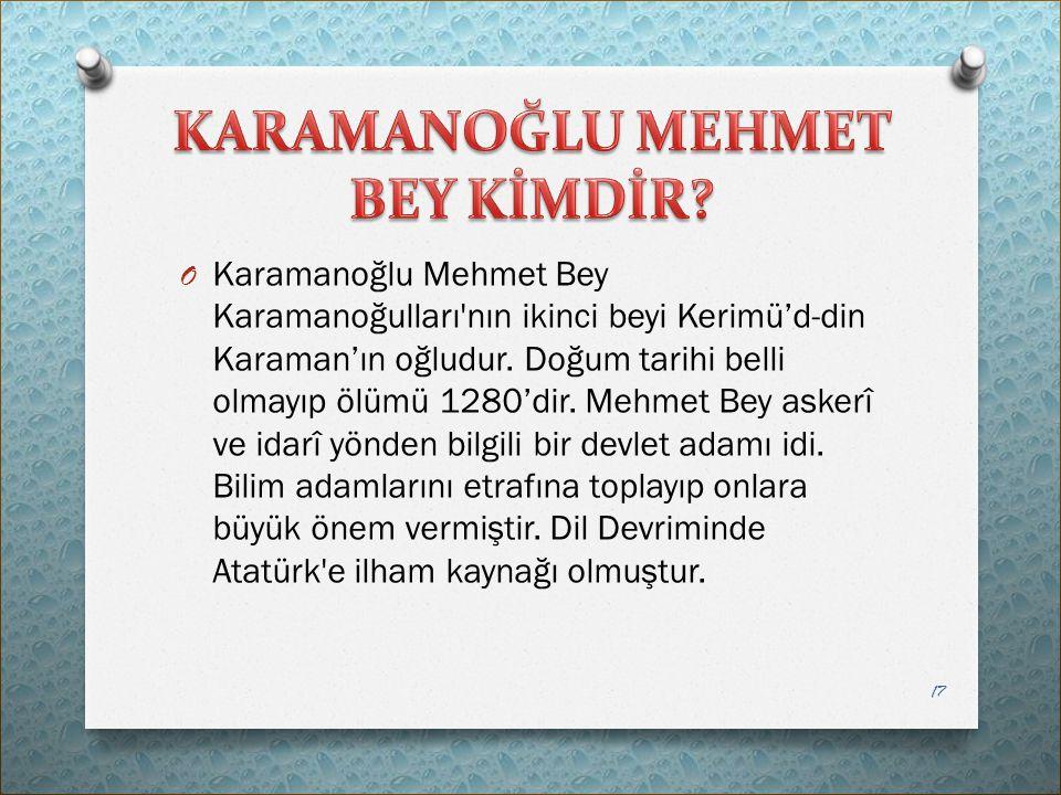 O Karamanoğlu Mehmet Bey Karamanoğulları'nın ikinci beyi Kerimü'd-din Karaman'ın oğludur. Doğum tarihi belli olmayıp ölümü 1280'dir. Mehmet Bey askerî
