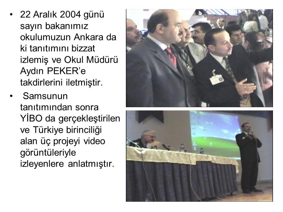 22 Aralık 2004 günü sayın bakanımız okulumuzun Ankara da ki tanıtımını bizzat izlemiş ve Okul Müdürü Aydın PEKER'e takdirlerini iletmiştir. Samsunun t