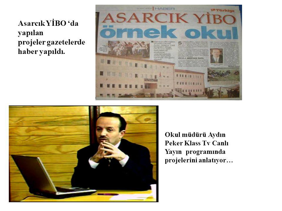 Asarcık YİBO 'da yapılan projeler gazetelerde haber yapıldı. Okul müdürü Aydın Peker Klass Tv Canlı Yayın programında projelerini anlatıyor…