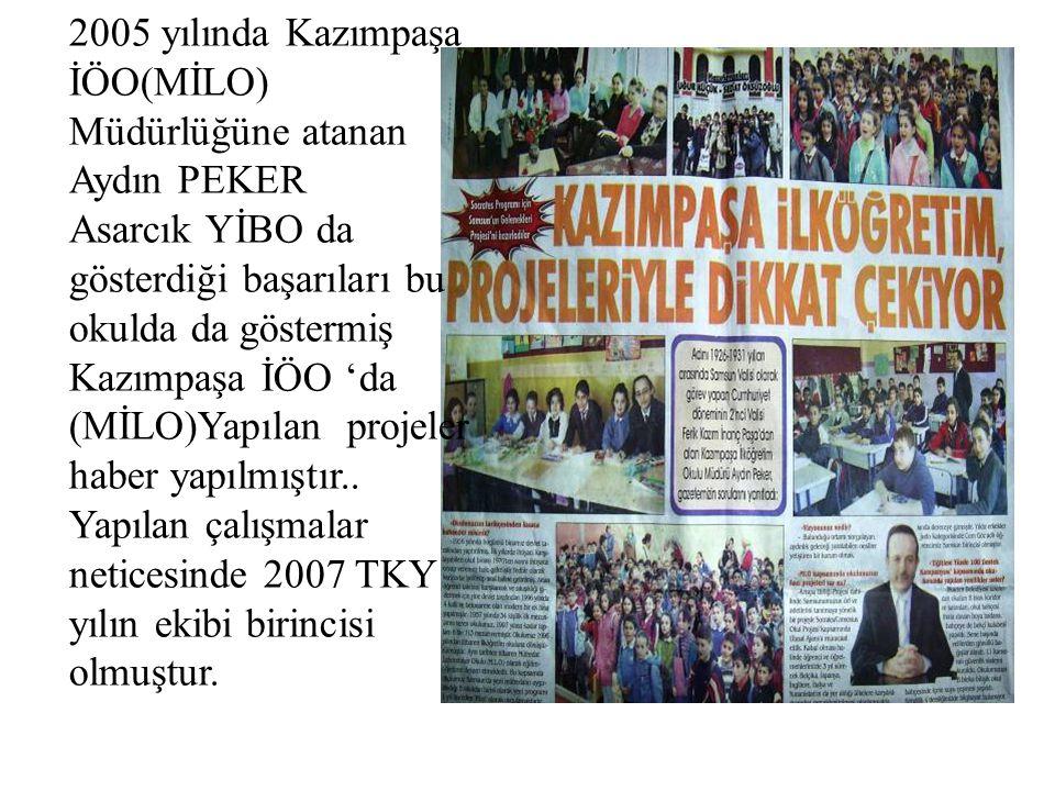 2005 yılında Kazımpaşa İÖO(MİLO) Müdürlüğüne atanan Aydın PEKER Asarcık YİBO da gösterdiği başarıları bu okulda da göstermiş Kazımpaşa İÖO 'da (MİLO)Y