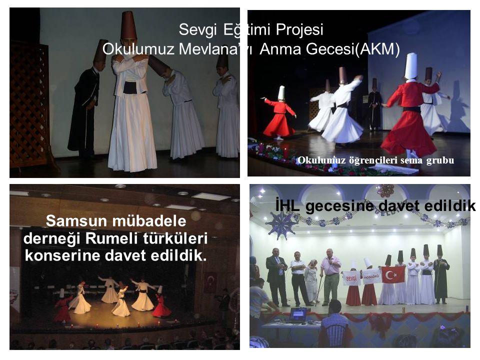 OKULUMUZ ÖĞRENCİLERİNİN SEMA GÖSTERİSİ Samsun mübadele derneği Rumeli türküleri konserine davet edildik. İHL gecesine davet edildik Sevgi Eğitimi Proj