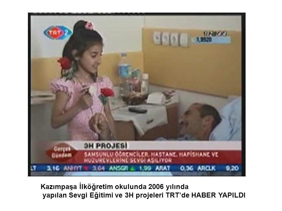 Kazımpaşa İlköğretim okulunda 2006 yılında yapılan Sevgi Eğitimi ve 3H projeleri TRT'de HABER YAPILDI