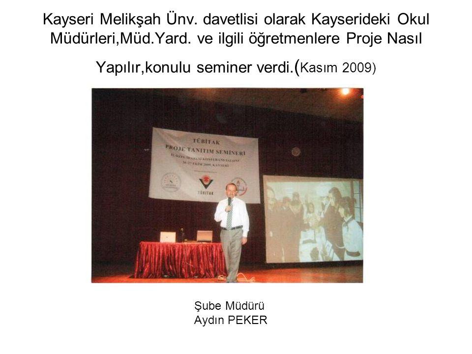 Kayseri Melikşah Ünv. davetlisi olarak Kayserideki Okul Müdürleri,Müd.Yard. ve ilgili öğretmenlere Proje Nasıl Yapılır,konulu seminer verdi. ( Kasım 2
