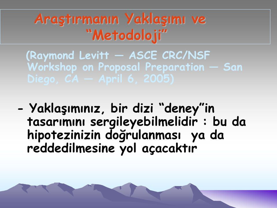 "Araştırmanın Yaklaşımı ve ""Metodoloji"" Araştırmanın Yaklaşımı ve ""Metodoloji"" (Raymond Levitt — ASCE CRC/NSF Workshop on Proposal Preparation — San Di"