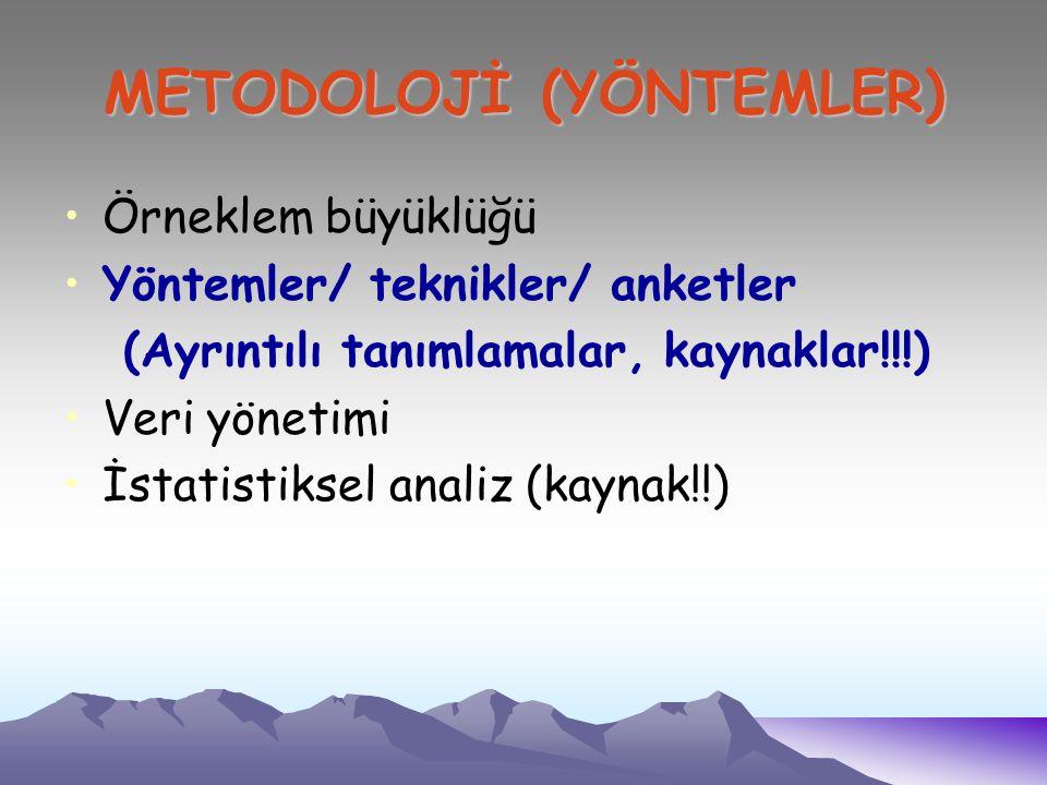 METODOLOJİ (YÖNTEMLER) Örneklem büyüklüğü Yöntemler/ teknikler/ anketler (Ayrıntılı tanımlamalar, kaynaklar!!!) Veri yönetimi İstatistiksel analiz (kaynak!!)