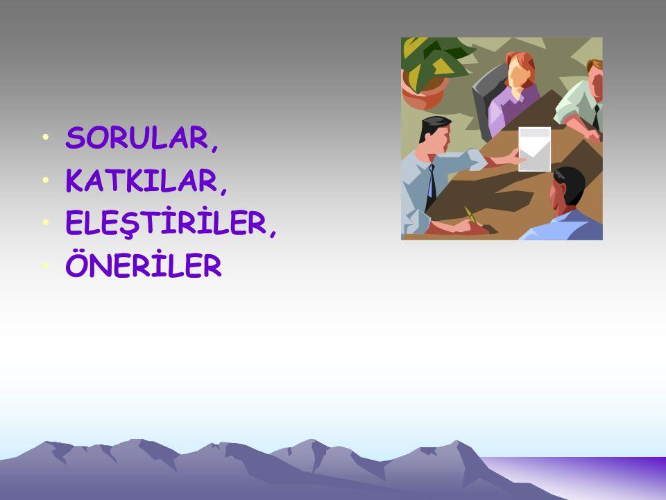 SORULAR, KATKILAR, ELEŞTİRİLER, ÖNERİLER