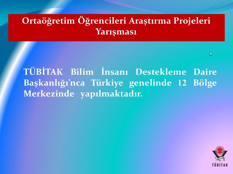 Ortaöğretim Öğrencileri Araştırma Projeleri Yarışması TÜBİTAK Bilim İnsanı Destekleme Daire Başkanlığı'nca Türkiye genelinde 12 Bölge Merkezinde yapıl