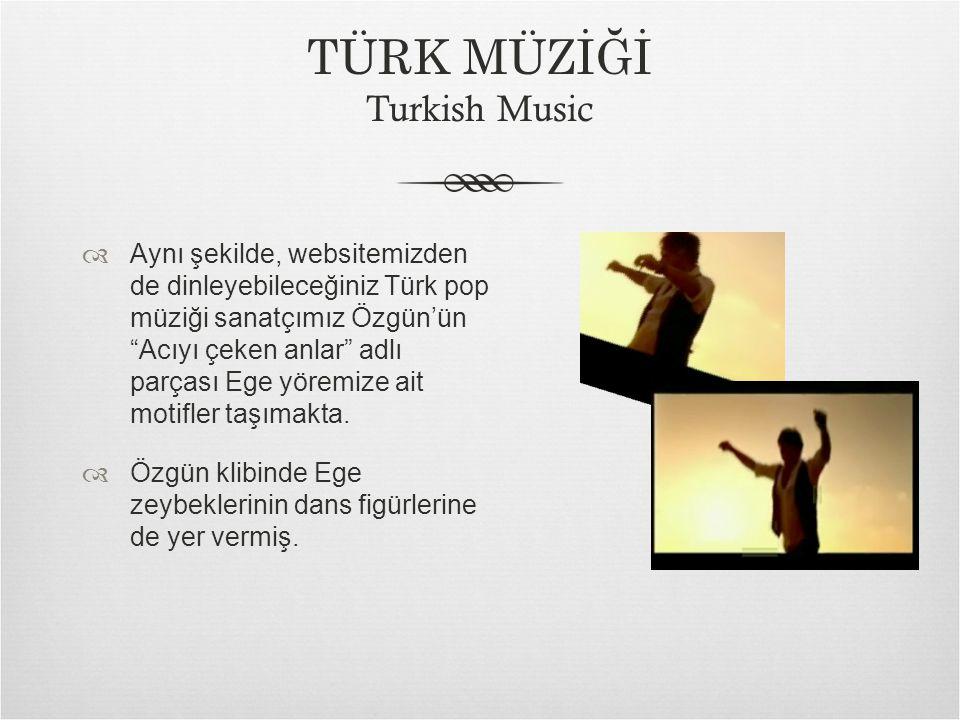  Aynı şekilde, websitemizden de dinleyebileceğiniz Türk pop müziği sanatçımız Özgün'ün Acıyı çeken anlar adlı parçası Ege yöremize ait motifler taşımakta.