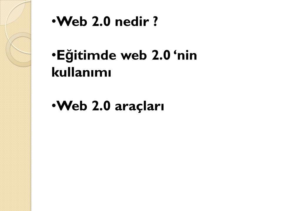 Web 2.0 nedir ? E ğ itimde web 2.0 'nin kullanımı Web 2.0 araçları