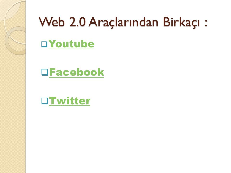 Web 2.0 Araçlarından Birkaçı :  Youtube Youtube  Facebook Facebook  Twitter Twitter