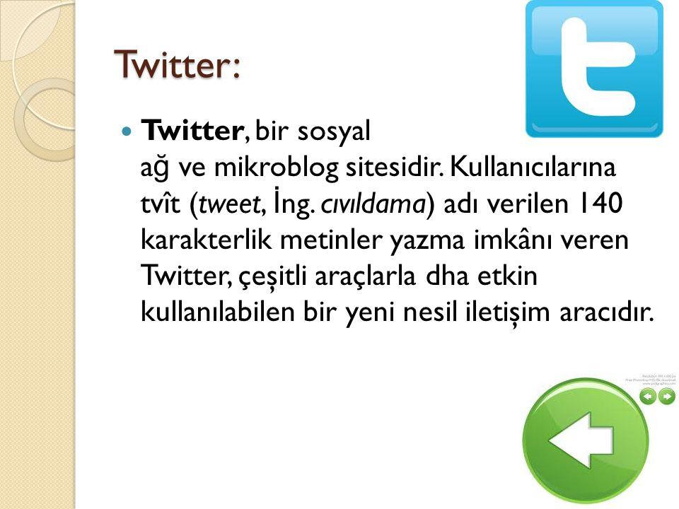 Twitter: Twitter, bir sosyal a ğ ve mikroblog sitesidir.