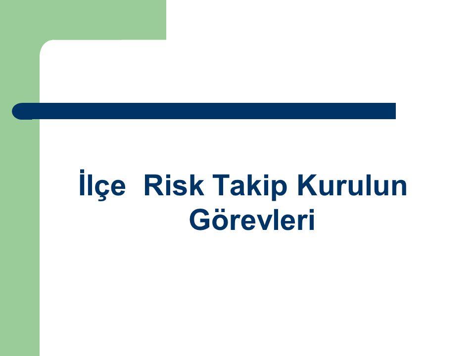 İlçe Risk Takip Kurulun Görevleri