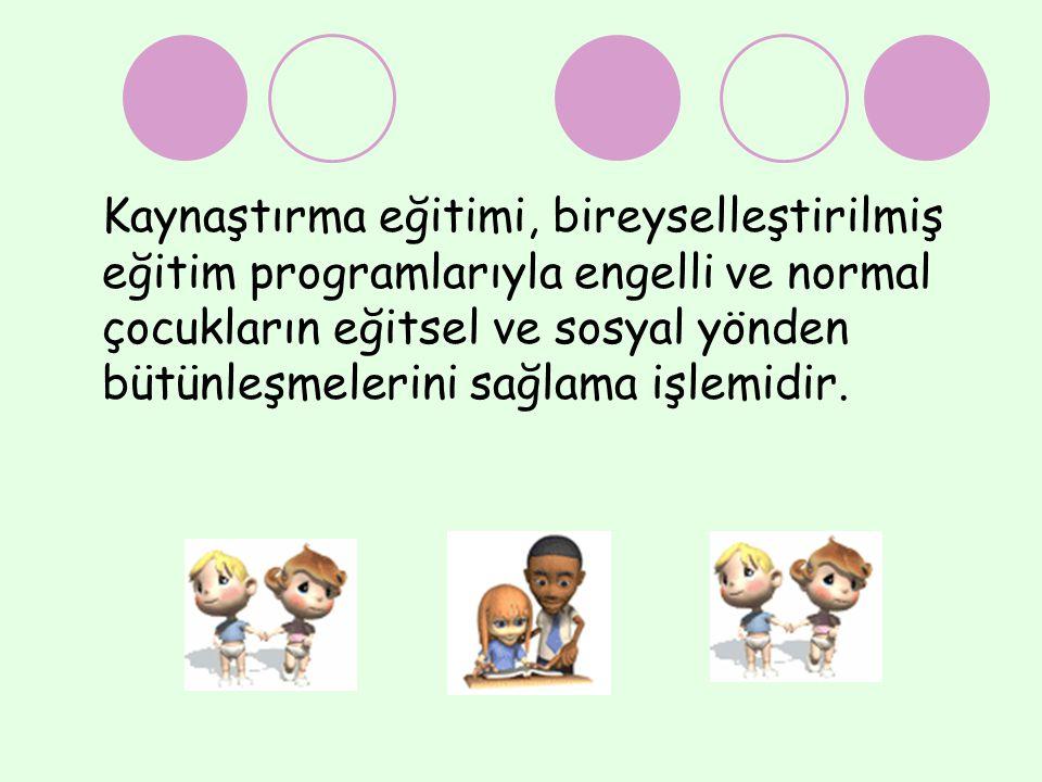 Kaynaştırma eğitimi, bireyselleştirilmiş eğitim programlarıyla engelli ve normal çocukların eğitsel ve sosyal yönden bütünleşmelerini sağlama işlemidi