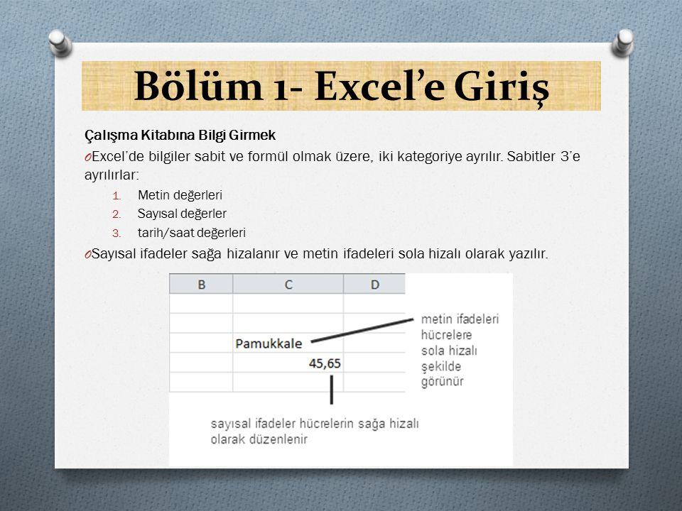 Bölüm 1- Excel'e Giriş Bilgi Girme Kolaylıklarıa O Herhangi bir sayısal ifade girerken + işareti yazarak, Enter tuşuna basarsanız, Excel artı işaretini düşürür.