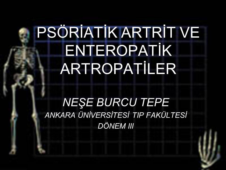 PsA & EA 2 PSÖRİATİK ARTRİT VE ENTEROPATİK ARTROPATİLER NEŞE BURCU TEPE ANKARA ÜNİVERSİTESİ TIP FAKÜLTESİ DÖNEM III