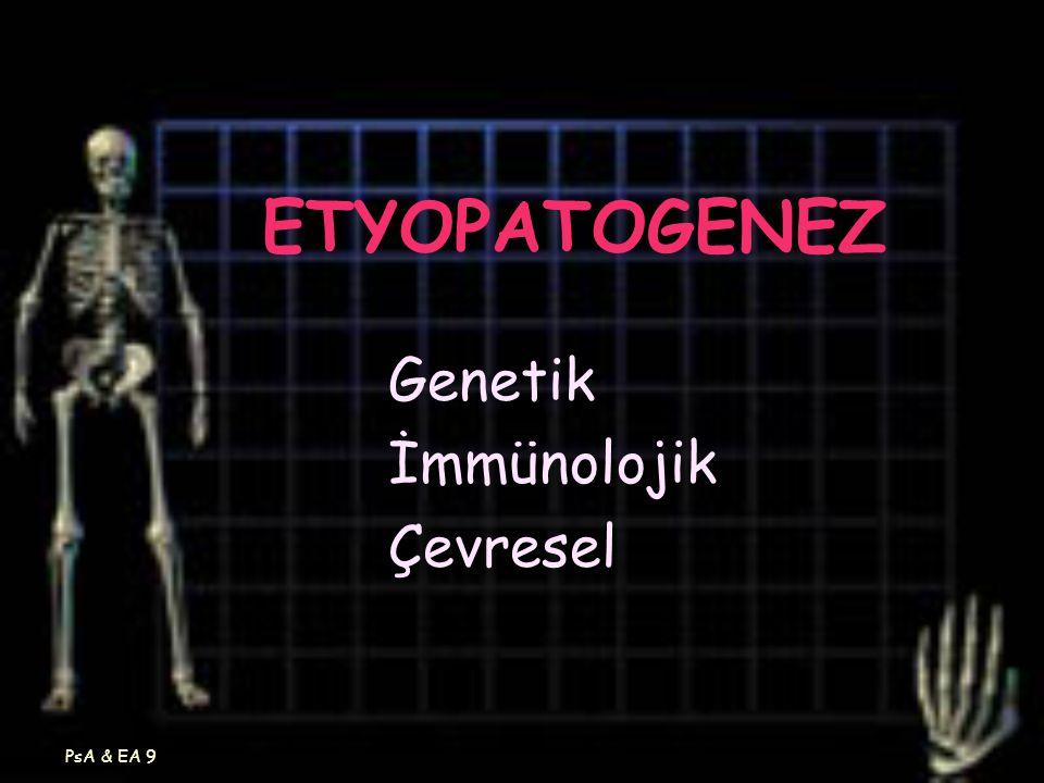 PsA & EA 9 ETYOPATOGENEZ Genetik İmmünolojik Çevresel