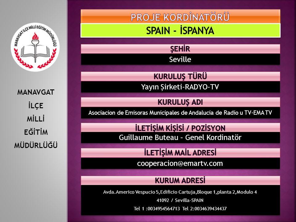 MANAVGAT İLÇE MİLLİ EĞİTİM MÜDÜRLÜĞÜ Yayın Şirketi-RADYO-TV Guillaume Buteau – Genel Kordinatör cooperacion@emartv.com Asociacion de Emisoras Municipales de Andalucia de Radio u TV-EMA TV Avda.Americo Vespucio 5,Edificio Cartuja,Bloque 1,planta 2,Modulo 4 41092 / Sevilla-SPAIN Tel 1 :0034954564713 Tel 2:0034639434437 Avda.Americo Vespucio 5,Edificio Cartuja,Bloque 1,planta 2,Modulo 4 41092 / Sevilla-SPAIN Tel 1 :0034954564713 Tel 2:0034639434437 Seville
