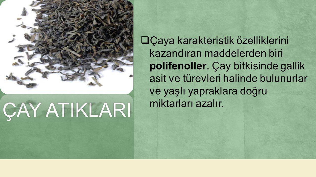 ÇAY ATIKLARIÇAY ATIKLARI  Çaya karakteristik özelliklerini kazandıran maddelerden biri polifenoller. Çay bitkisinde gallik asit ve türevleri halinde