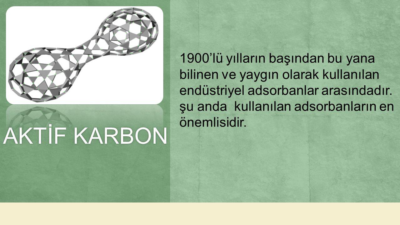 AKTİF KARBONAKTİF KARBON 1900'lü yılların başından bu yana bilinen ve yaygın olarak kullanılan endüstriyel adsorbanlar arasındadır. şu anda kullanılan