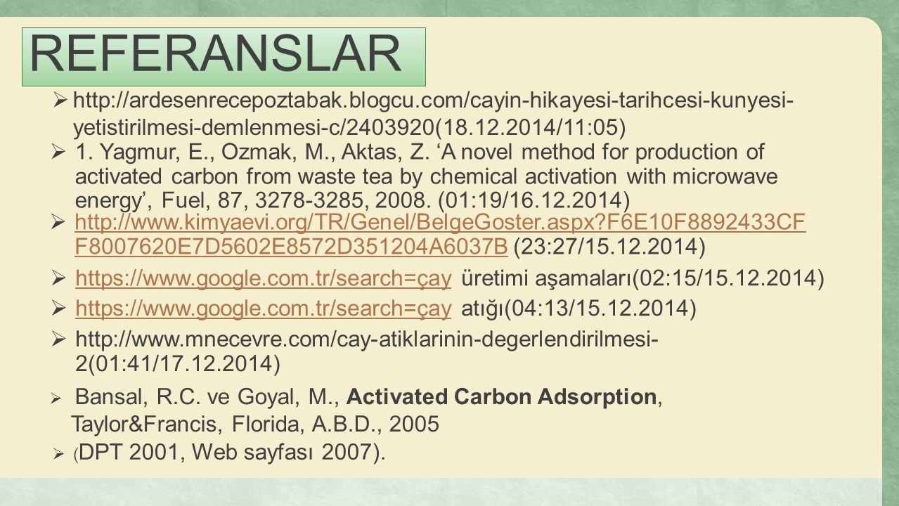 REFERANSLAR  1. Yagmur, E., Ozmak, M., Aktas, Z. 'A novel method for production of activated carbon from waste tea by chemical activation with microw