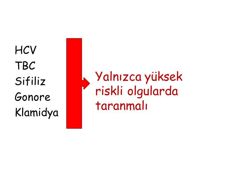 HCV TBC Sifiliz Gonore Klamidya Yalnızca yüksek riskli olgularda taranmalı