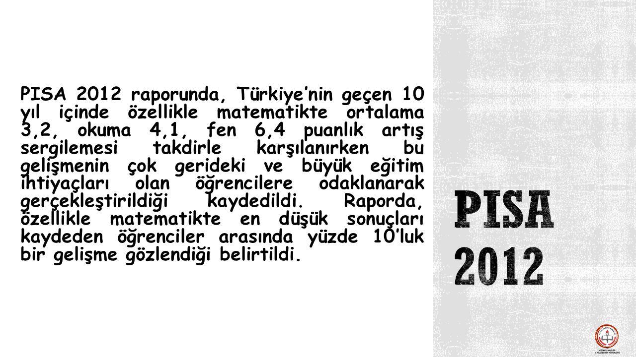PISA 2012 raporunda, Türkiye'nin geçen 10 yıl içinde özellikle matematikte ortalama 3,2, okuma 4,1, fen 6,4 puanlık artış sergilemesi takdirle karşıla
