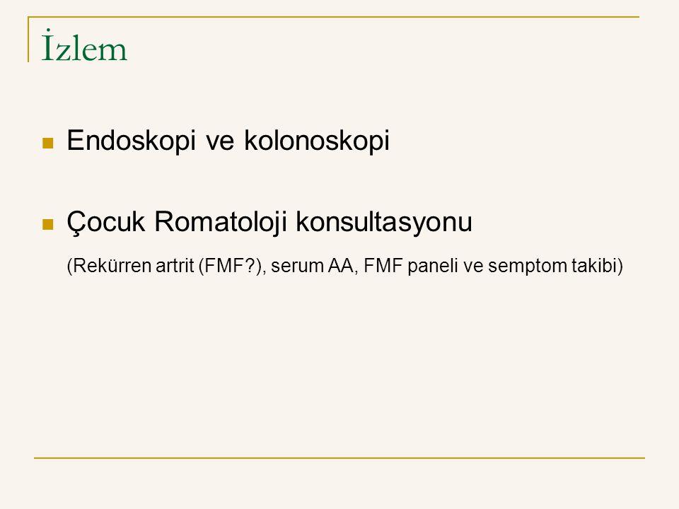 İzlem Endoskopi ve kolonoskopi Çocuk Romatoloji konsultasyonu (Rekürren artrit (FMF?), serum AA, FMF paneli ve semptom takibi)