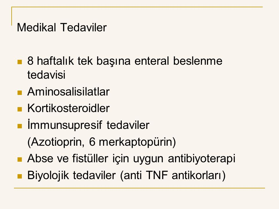 Medikal Tedaviler 8 haftalık tek başına enteral beslenme tedavisi Aminosalisilatlar Kortikosteroidler İmmunsupresif tedaviler (Azotioprin, 6 merkaptop