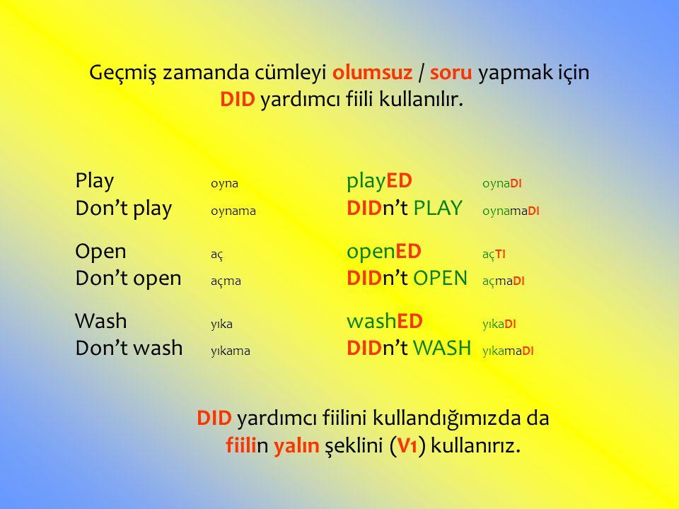 Geçmiş zamanda cümleyi olumsuz / soru yapmak için DID yardımcı fiili kullanılır. Play oyna playED oynaDI Don't play oynama DIDn't PLAY oynamaDI Open a
