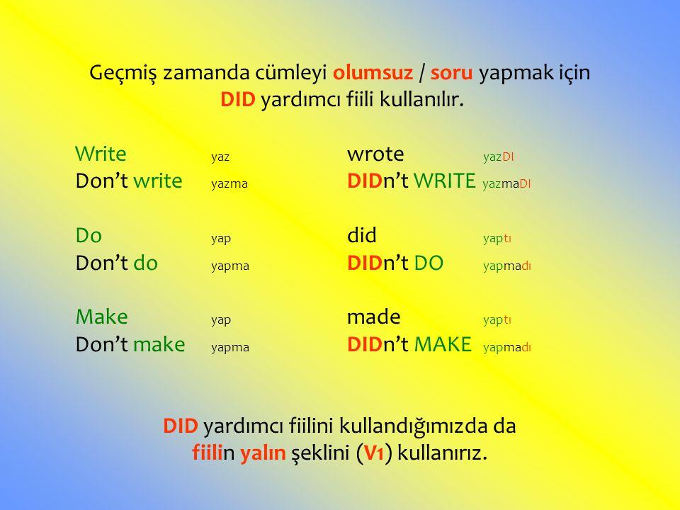 Geçmiş zamanda cümleyi olumsuz / soru yapmak için DID yardımcı fiili kullanılır. Write yaz wrote yazDI Don't write yazma DIDn't WRITE yazmaDI Do yap d