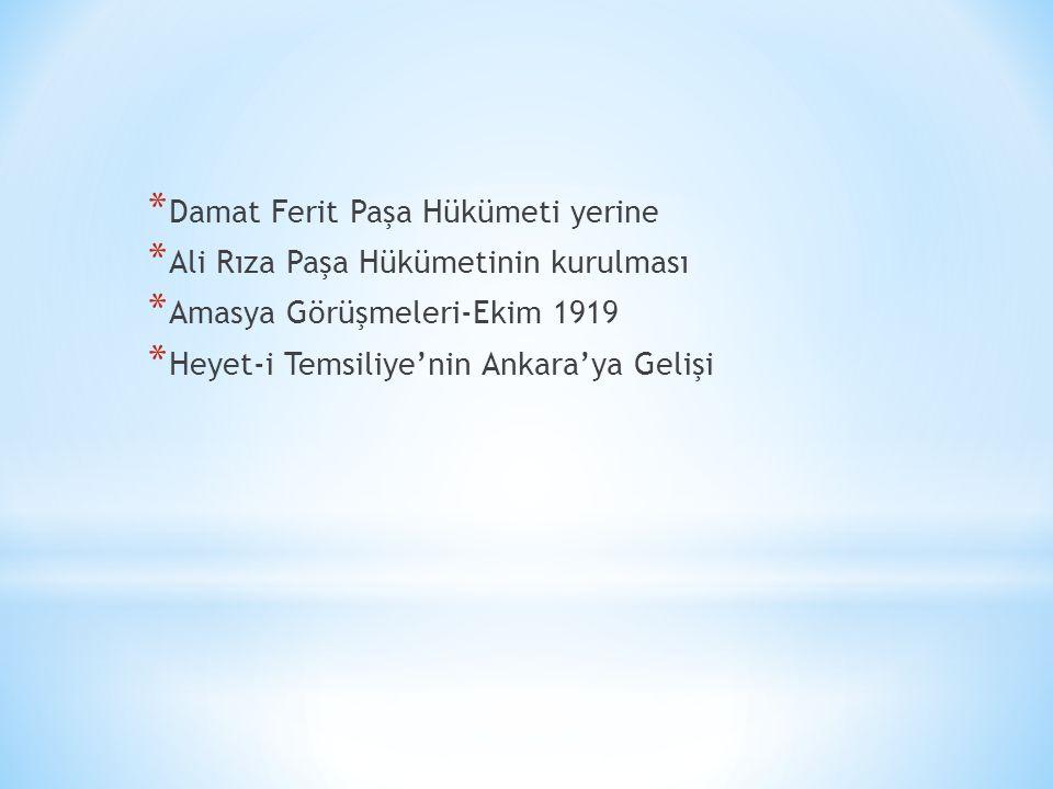 * Damat Ferit Paşa Hükümeti yerine * Ali Rıza Paşa Hükümetinin kurulması * Amasya Görüşmeleri-Ekim 1919 * Heyet-i Temsiliye'nin Ankara'ya Gelişi