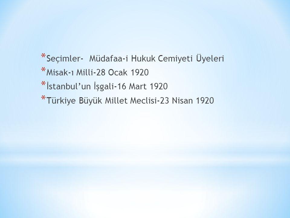 * Seçimler- Müdafaa-i Hukuk Cemiyeti Üyeleri * Misak-ı Milli-28 Ocak 1920 * İstanbul'un İşgali-16 Mart 1920 * Türkiye Büyük Millet Meclisi-23 Nisan 19