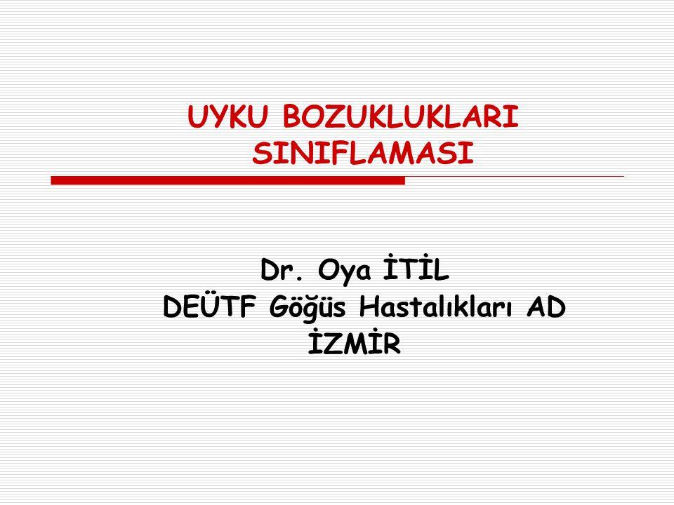 UYKU BOZUKLUKLARI SINIFLAMASI Dr. Oya İTİL DEÜTF Göğüs Hastalıkları AD İZMİR