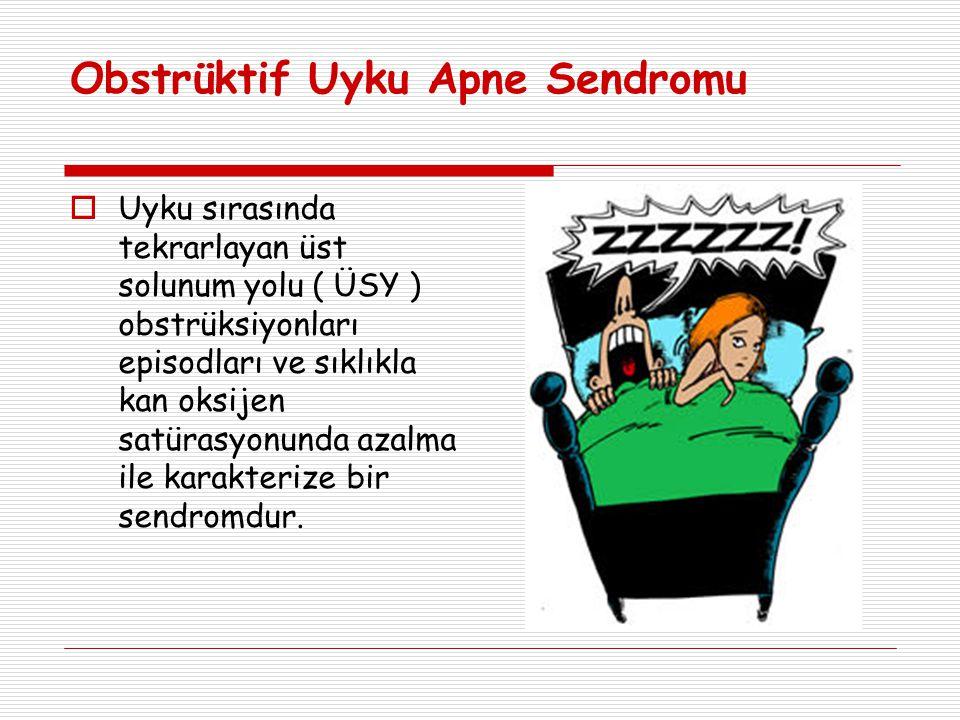 Obstrüktif Uyku Apne Sendromu  Uyku sırasında tekrarlayan üst solunum yolu ( ÜSY ) obstrüksiyonları episodları ve sıklıkla kan oksijen satürasyonunda