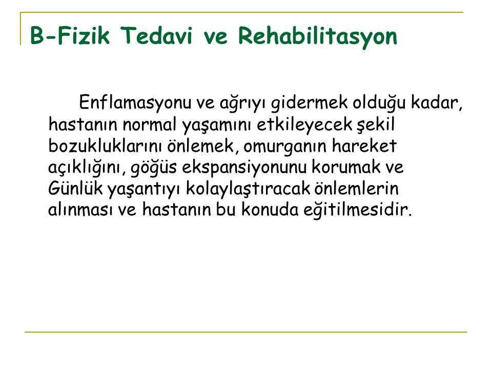 B-Fizik Tedavi ve Rehabilitasyon Enflamasyonu ve ağrıyı gidermek olduğu kadar, hastanın normal yaşamını etkileyecek şekil bozukluklarını önlemek, omur