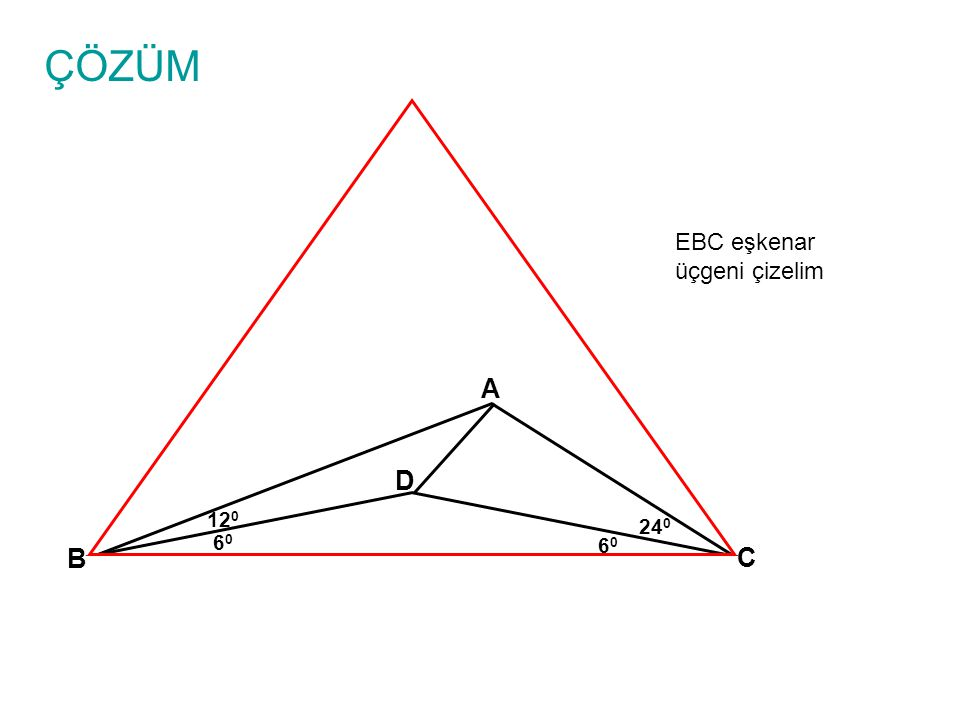 ÇÖZÜM A B C 24 0 D 6060 6060 12 0 EBC eşkenar üçgeni çizelim