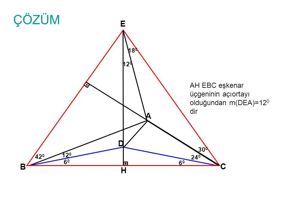 ÇÖZÜM A B C 24 0 D 6060 6060 12 0 30 0 E AH EBC eşkenar üçgeninin açıortayı olduğundan m(DEA)=12 0 dir H 18 0 12 0 42 0