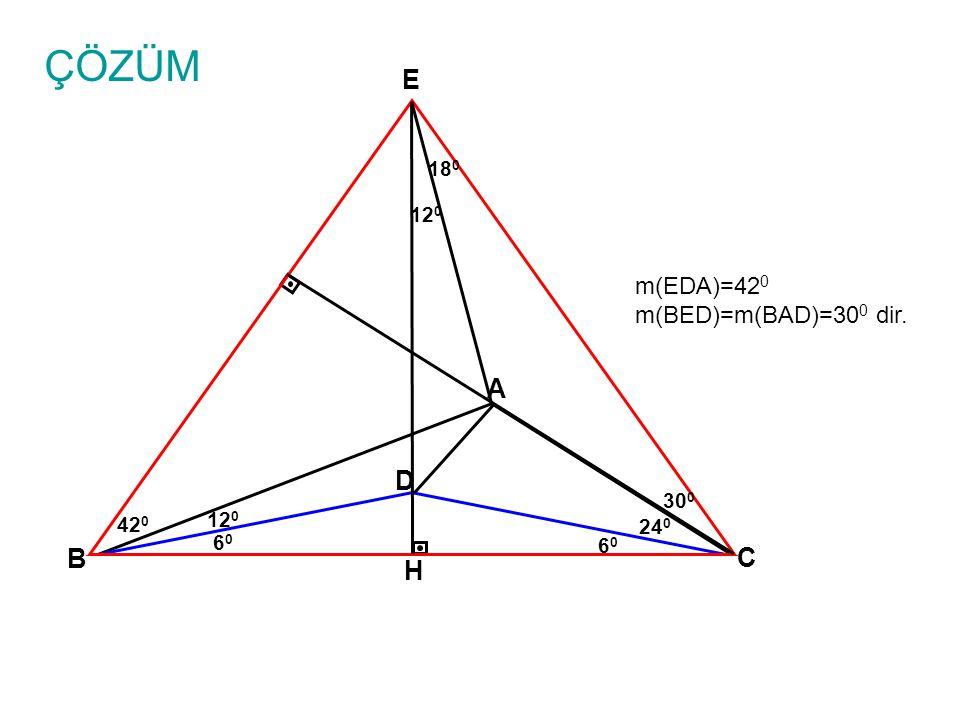 ÇÖZÜM A B C 24 0 D 6060 6060 12 0 30 0 E m(EDA)=42 0 m(BED)=m(BAD)=30 0 dir. H 18 0 12 0 42 0
