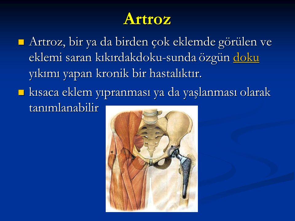 Artroz Artroz, bir ya da birden çok eklemde görülen ve eklemi saran kıkırdakdoku-sunda özgün doku yıkımı yapan kronik bir hastalıktır. Artroz, bir ya