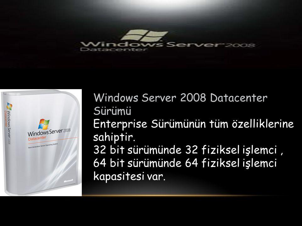 Windows Server 2008 Datacenter Sürümü Enterprise Sürümünün tüm özelliklerine sahiptir. 32 bit sürümünde 32 fiziksel işlemci, 64 bit sürümünde 64 fizik