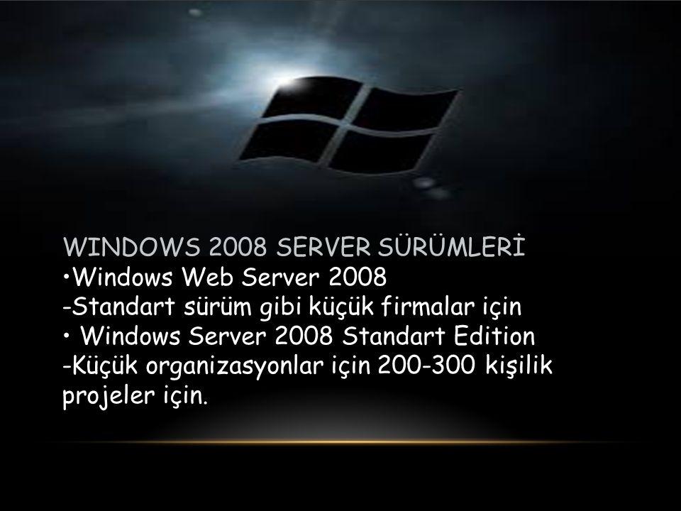 WINDOWS 2008 SERVER SÜRÜMLERİ Windows Web Server 2008 -Standart sürüm gibi küçük firmalar için Windows Server 2008 Standart Edition -Küçük organizasyonlar için 200-300 kişilik projeler için.
