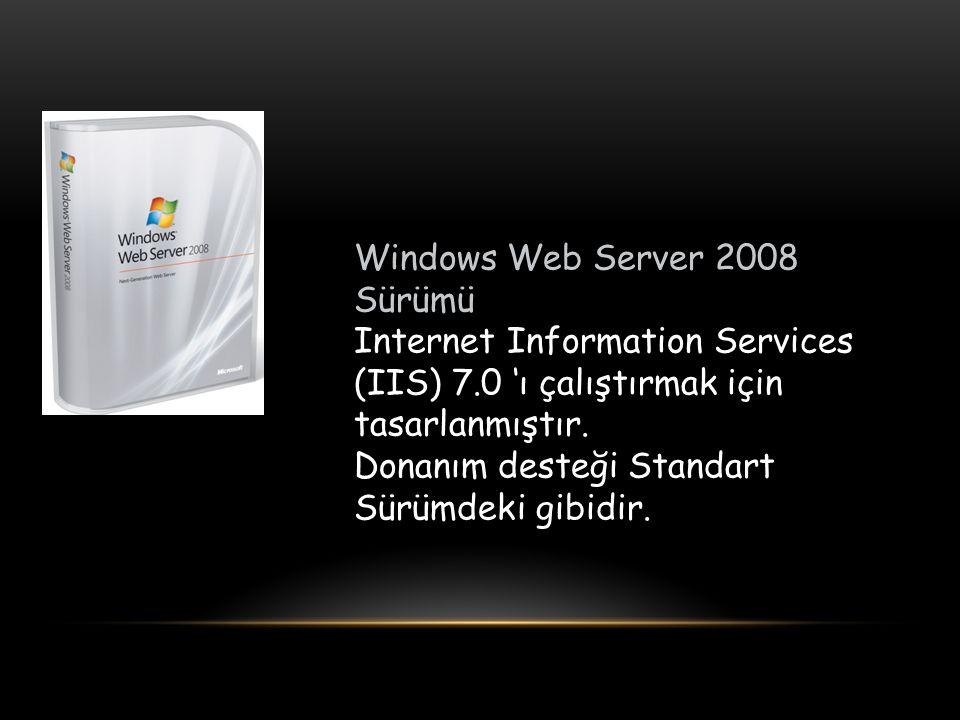 Windows Web Server 2008 Sürümü Internet Information Services (IIS) 7.0 'ı çalıştırmak için tasarlanmıştır. Donanım desteği Standart Sürümdeki gibidir.