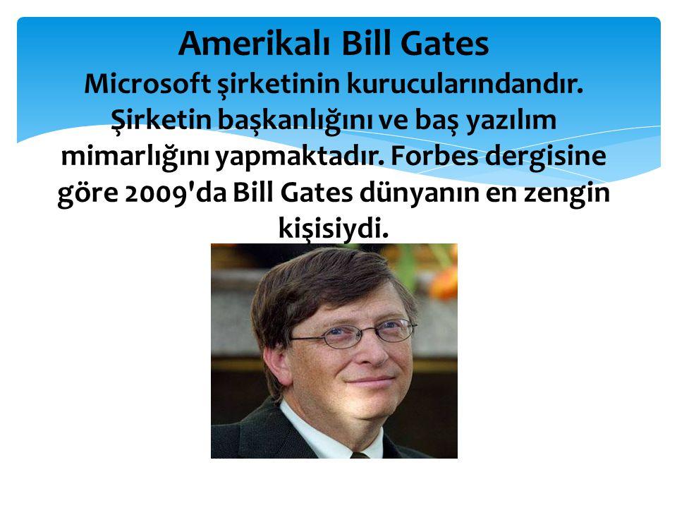 Amerikalı Bill Gates Microsoft şirketinin kurucularındandır. Şirketin başkanlığını ve baş yazılım mimarlığını yapmaktadır. Forbes dergisine göre 2009'