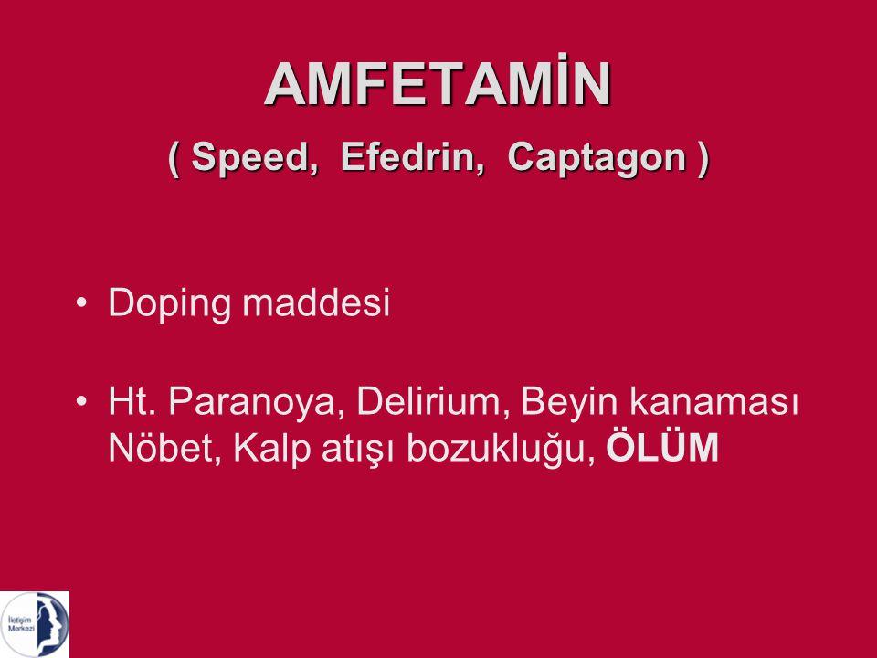AMFETAMİN ( Speed, Efedrin, Captagon ) Doping maddesi Ht. Paranoya, Delirium, Beyin kanaması Nöbet, Kalp atışı bozukluğu, ÖLÜM