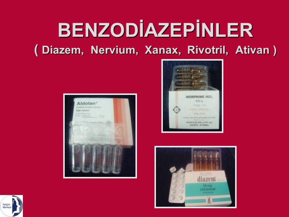 BENZODİAZEPİNLER ( Diazem, Nervium, Xanax, Rivotril, Ativan )