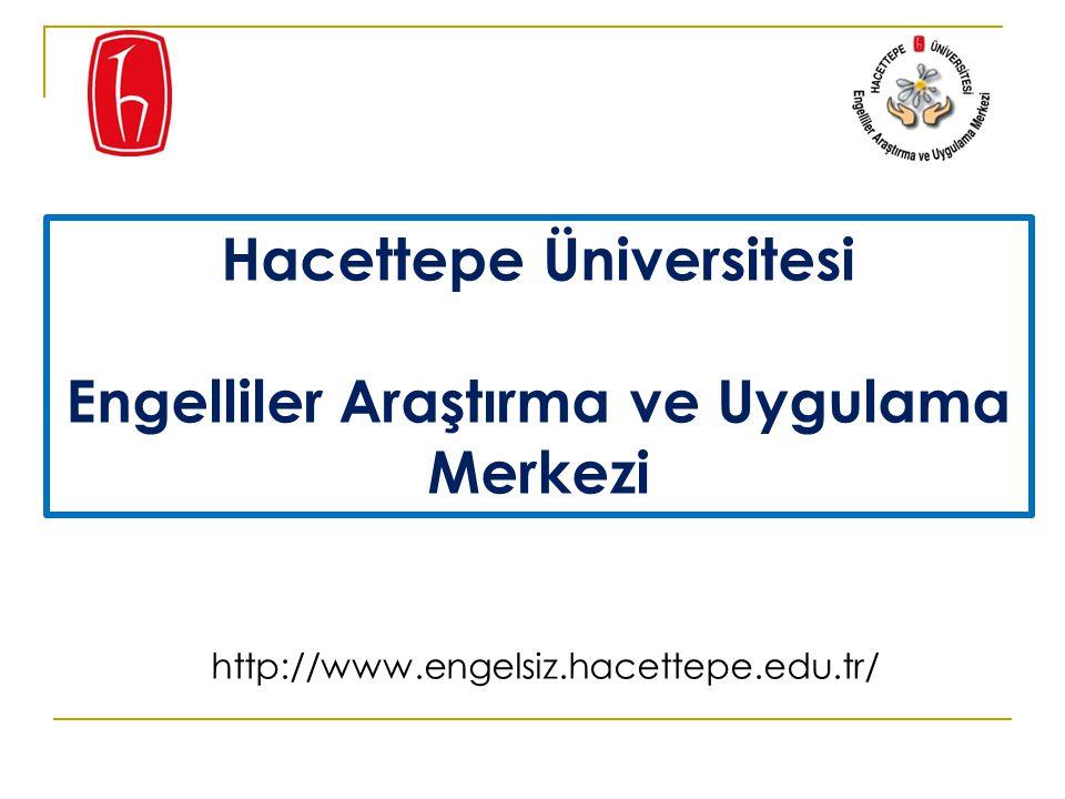 http://www.engelsiz.hacettepe.edu.tr/ Hacettepe Üniversitesi Engelliler Araştırma ve Uygulama Merkezi