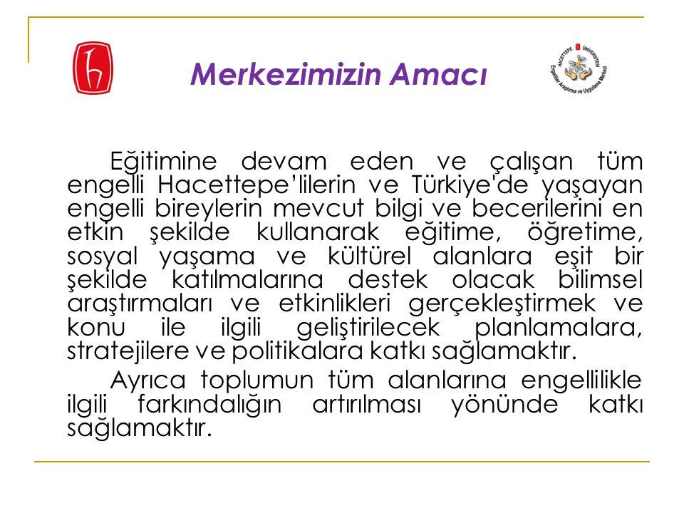 Eğitimine devam eden ve çalışan tüm engelli Hacettepe'lilerin ve Türkiye de yaşayan engelli bireylerin mevcut bilgi ve becerilerini en etkin şekilde kullanarak eğitime, öğretime, sosyal yaşama ve kültürel alanlara eşit bir şekilde katılmalarına destek olacak bilimsel araştırmaları ve etkinlikleri gerçekleştirmek ve konu ile ilgili geliştirilecek planlamalara, stratejilere ve politikalara katkı sağlamaktır.