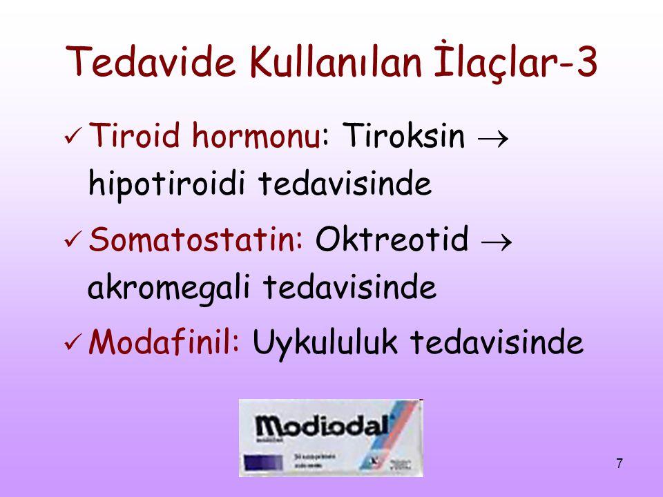 7 Tedavide Kullanılan İlaçlar-3 Tiroid hormonu: Tiroksin  hipotiroidi tedavisinde Somatostatin: Oktreotid  akromegali tedavisinde Modafinil: Uykulul