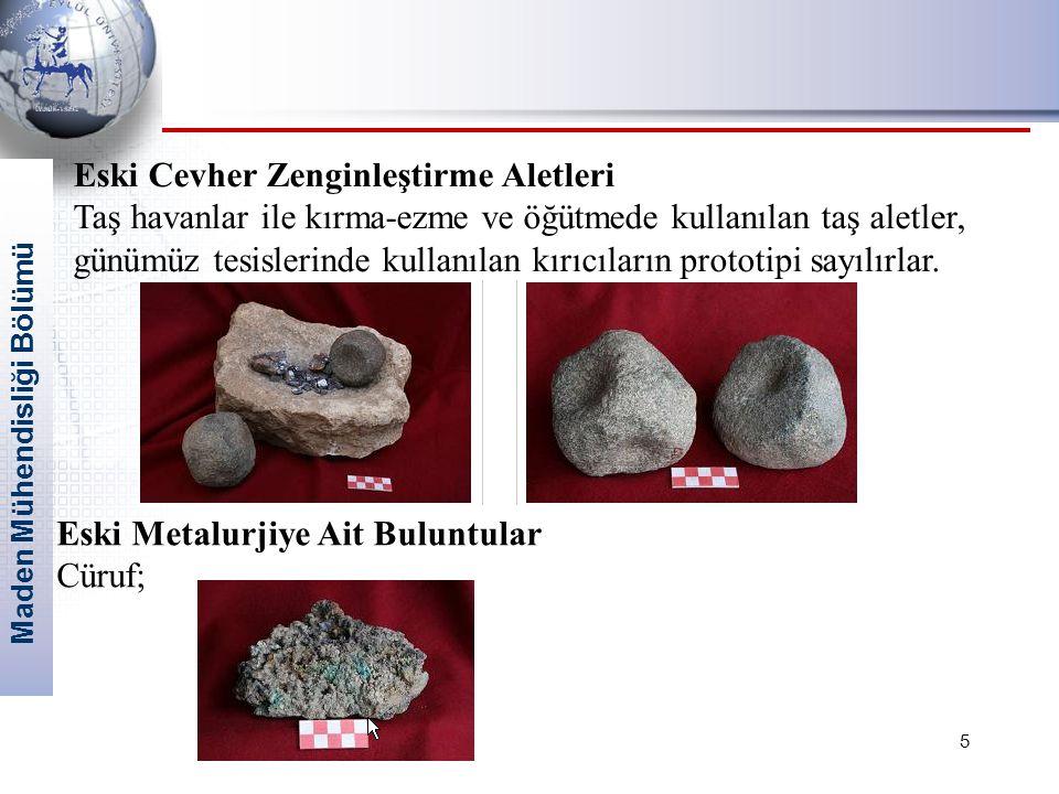 Maden Mühendisliği Bölümü 5 Eski Cevher Zenginleştirme Aletleri Taş havanlar ile kırma-ezme ve öğütmede kullanılan taş aletler, günümüz tesislerinde kullanılan kırıcıların prototipi sayılırlar.