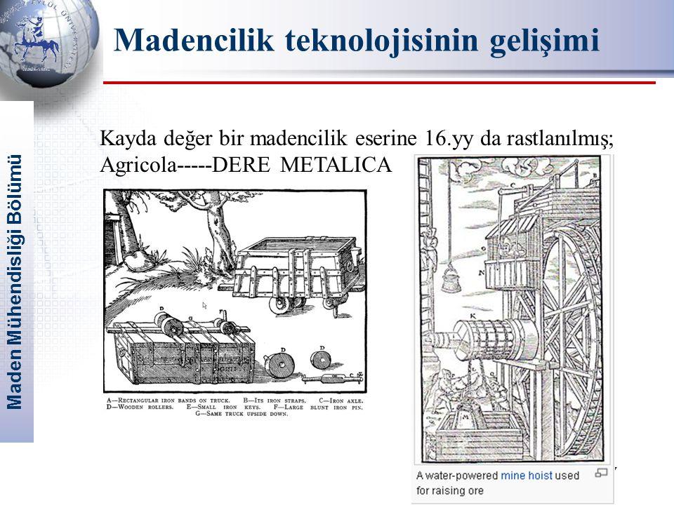 Maden Mühendisliği Bölümü Madencilik teknolojisinin gelişimi 7 Kayda değer bir madencilik eserine 16.yy da rastlanılmış; Agricola-----DERE METALICA